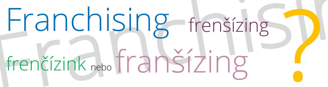 Franchisa, franšíza, frančíza či frenčíza – co je správně?